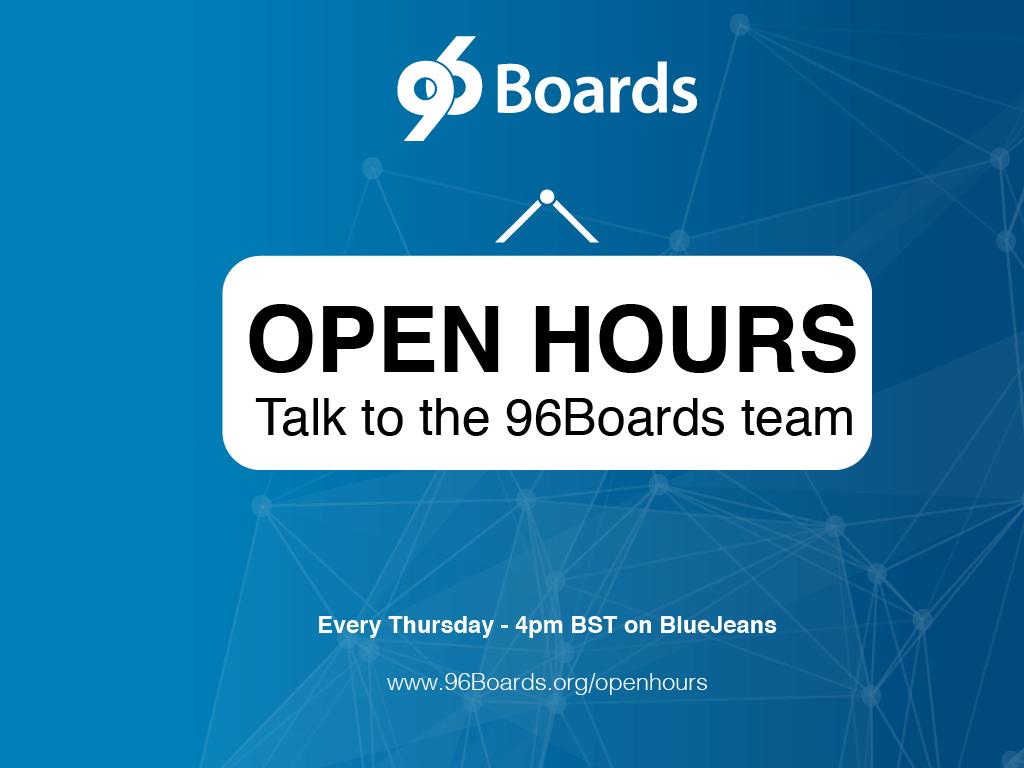 4Pm Bst 96boards openhours 13 recap - 96boards
